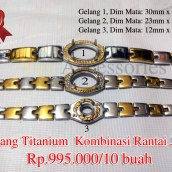 Gelang Titanium Kombinasi rantai jam Rp.995.000/10 buah Gelang 1, Dim Mata: 30mm x 20 mm Gelang 2, Dim Mata: 23mm x 17mm Gelang 3, Dim Mata: 12mm x 10mm